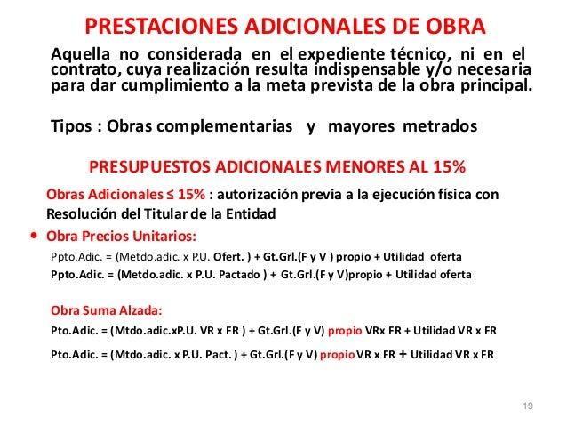 PRESTACIONES ADICIONALES DE OBRA Aquella no considerada en el expediente técnico, ni en el contrato, cuya realización resu...