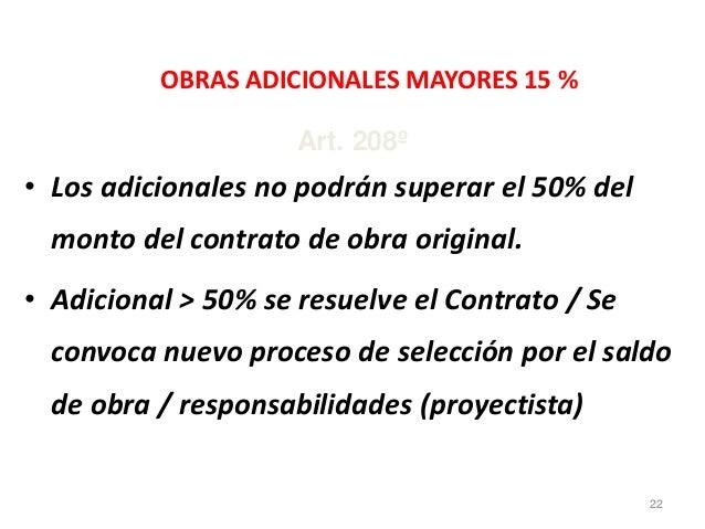 OBRAS ADICIONALES MAYORES 15 % • Los adicionales no podrán superar el 50% del monto del contrato de obra original. • Adici...