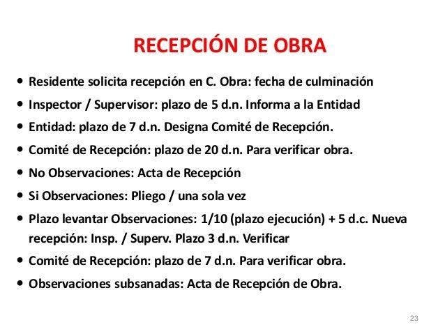 RECEPCIÓN DE OBRA  Residente solicita recepción en C. Obra: fecha de culminación  Inspector / Supervisor: plazo de 5 d.n...