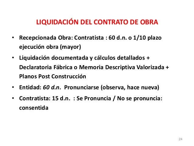 LIQUIDACIÓN DEL CONTRATO DE OBRA • Recepcionada Obra: Contratista : 60 d.n. o 1/10 plazo ejecución obra (mayor) • Liquidac...