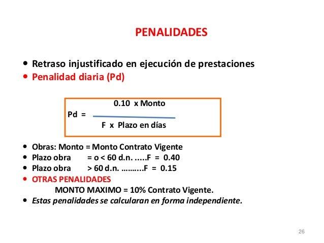PENALIDADES  Retraso injustificado en ejecución de prestaciones  Penalidad diaria (Pd) 0.10 x Monto Pd = F x Plazo en dí...