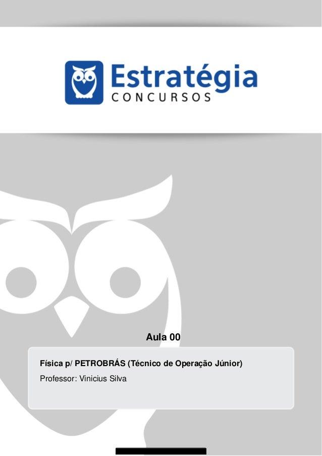 Aula 00 Física p/ PETROBRÁS (Técnico de Operação Júnior) Professor: Vinicius Silva