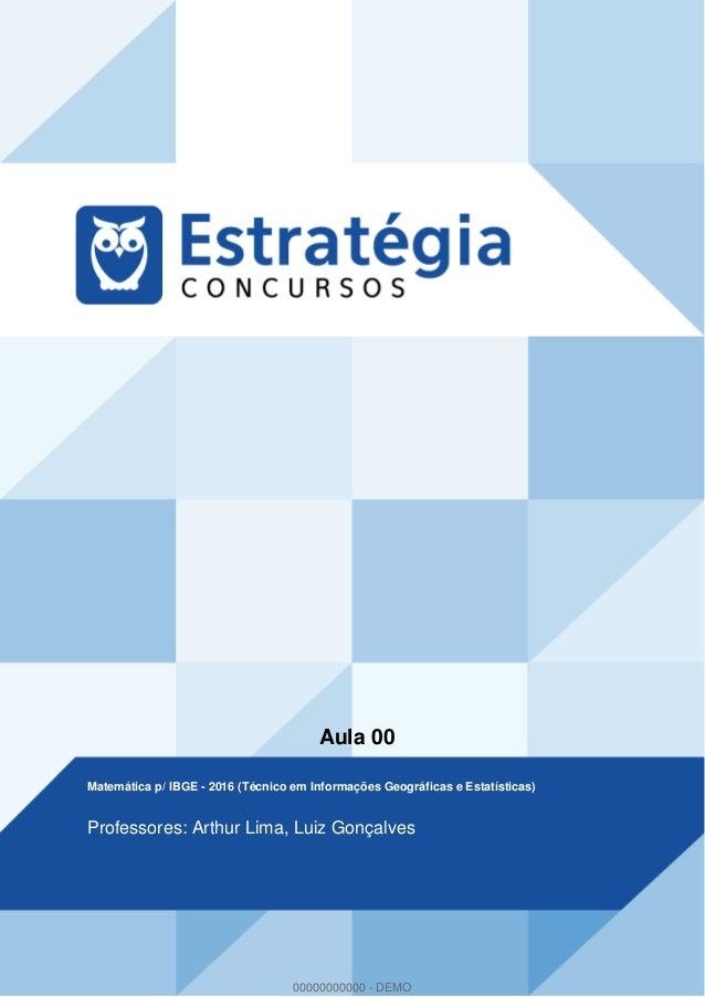 Aula 00 Matemática p/ IBGE - 2016 (Técnico em Informações Geográficas e Estatísticas) Professores: Arthur Lima, Luiz Gonça...