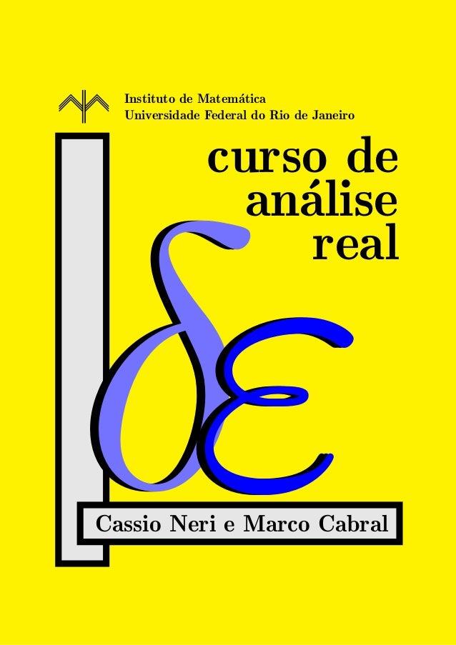 Instituto de Matem´atica Universidade Federal do Rio de Janeiro curso de an´alise real δδδεεεCassio Neri e Marco Cabral