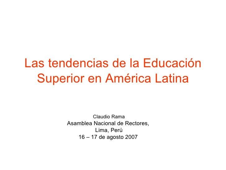 Las tendencias de la Educación Superior en América Latina Claudio Rama Asamblea Nacional de Rectores,  Lima, Perú 16 – 17 ...