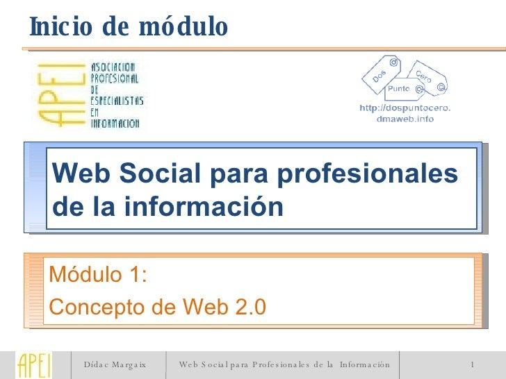 Web Social para profesionales de la información Módulo 1: Concepto de Web 2.0 Inicio de módulo