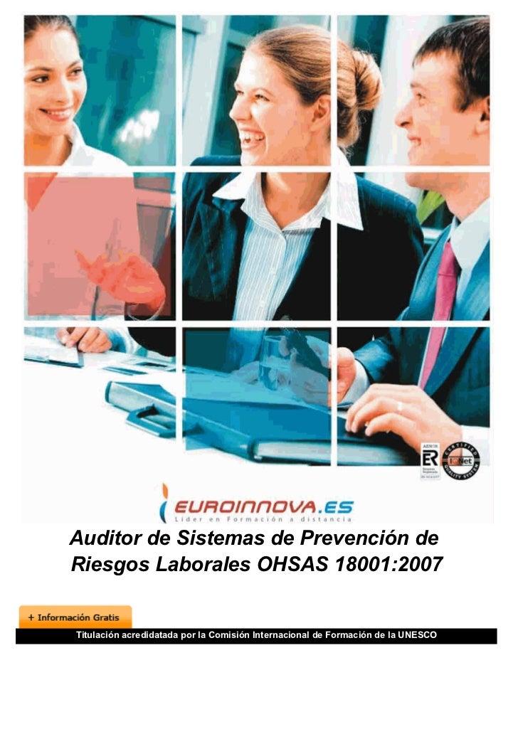Auditor de Sistemas de Prevención deRiesgos Laborales OHSAS 18001:2007Titulación acredidatada por la Comisión Internaciona...