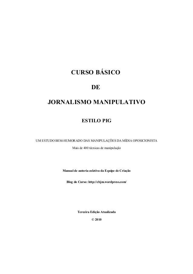 CURSO BÁSICO DE JORNALISMO MANIPULATIVO ESTILO PIG UM ESTUDO BEM-HUMORADO DAS MANIPULAÇÕES DA MÍDIA OPOSICIONISTA Mais de ...