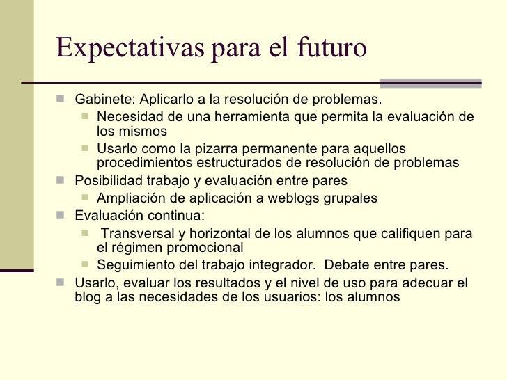 Expectativas para el futuro <ul><li>Gabinete: Aplicarlo a la resolución de problemas.  </li></ul><ul><ul><li>Necesidad de ...