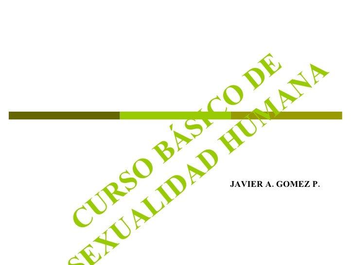 CURSO BÁSICO DE SEXUALIDAD HUMANA JAVIER A. GOMEZ P.