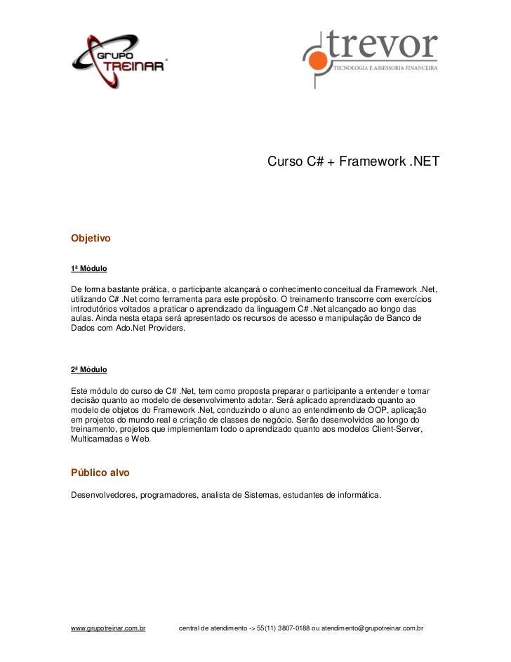 Curso C# + Framework .NETObjetivo1ª MóduloDe forma bastante prática, o participante alcançará o conhecimento conceitual da...
