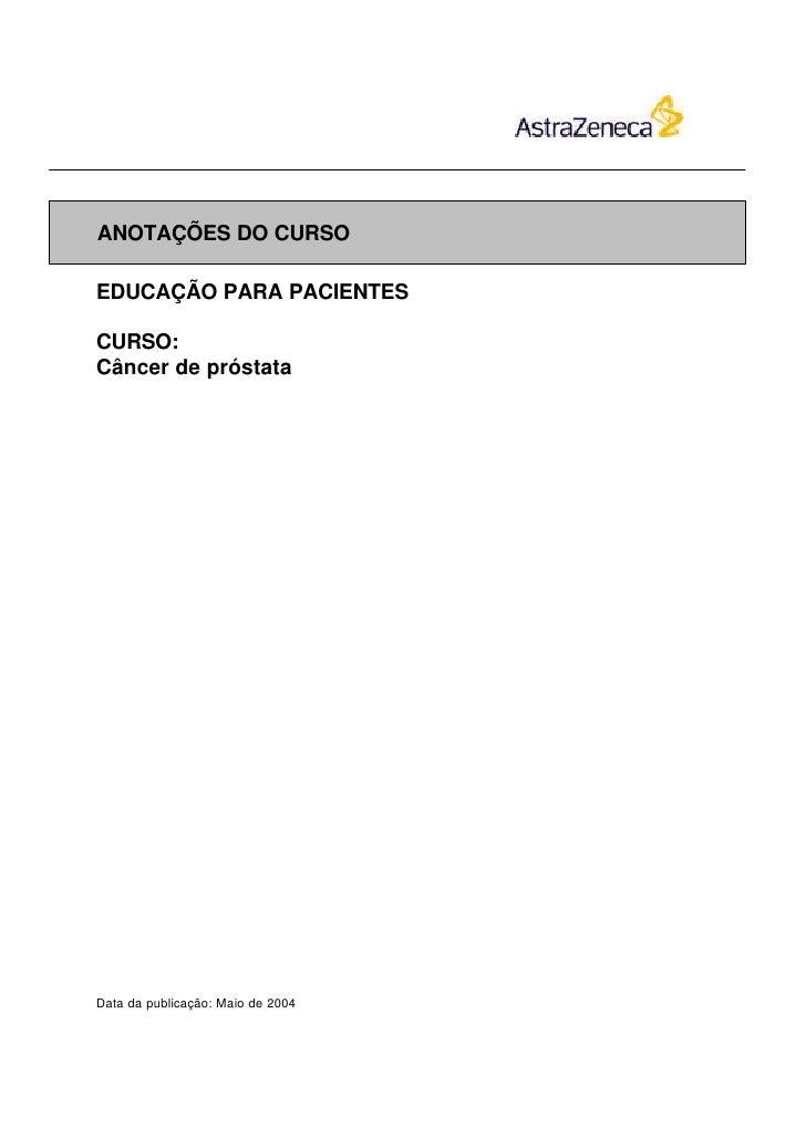 ANOTAÇÕES DO CURSOEDUCAÇÃO PARA PACIENTESCURSO:Câncer de próstataData da publicação: Maio de 2004