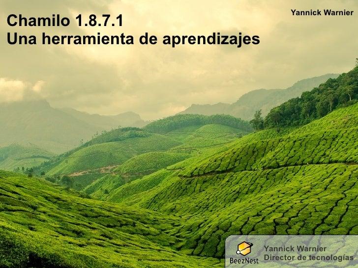 Yannick Warnier Chamilo 1.8.7.1 Una herramienta de aprendizajes                                       Yannick Warnier     ...