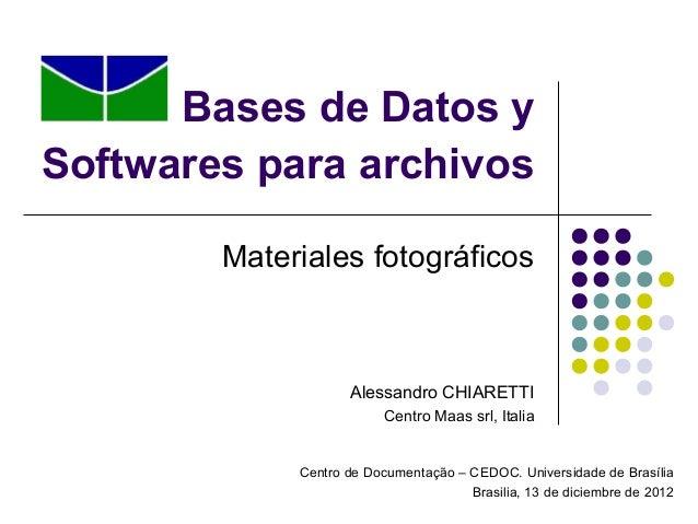 Bases de Datos ySoftwares para archivos        Materiales fotográficos                    Alessandro CHIARETTI            ...