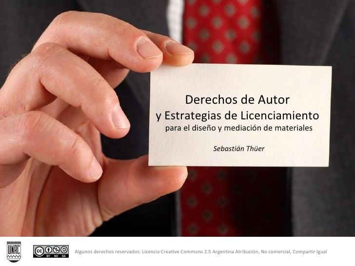 Derechos de Autor  y Estrategias de Licenciamiento  para el diseño y mediación de materiales Sebastián Thüer Algunos derec...