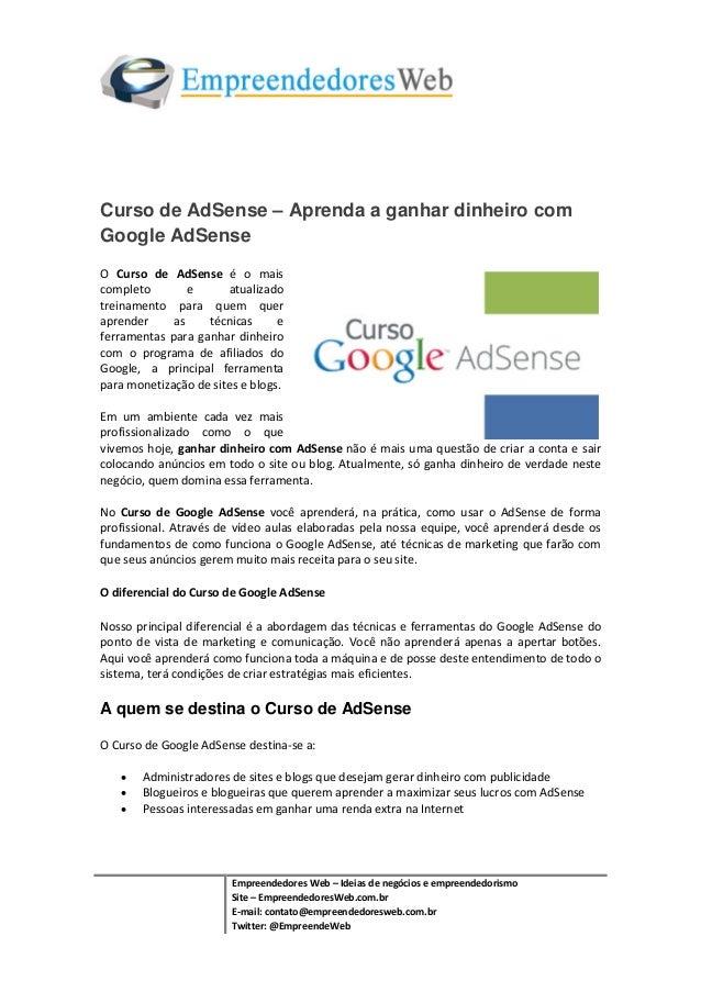 Curso de AdSense – Aprenda a ganhar dinheiro com Google AdSense O Curso de AdSense é o mais completo e atualizado treiname...