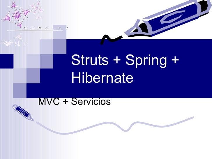 Struts + Spring + Hibernate MVC + Servicios