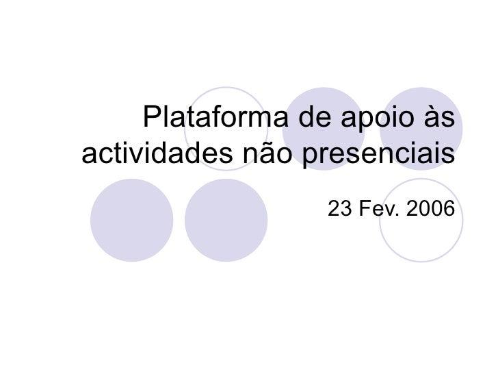 Plataforma de apoio às actividades não presenciais 23 Fev. 2006