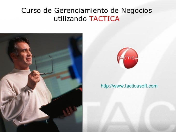 Curso de Gerenciamiento de Negocios utilizando  TACTICA http:// www.tacticasoft.com