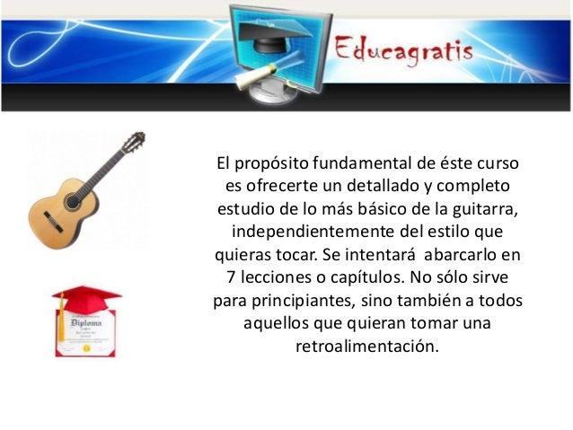 El propósito fundamental de éste curso es ofrecerte un detallado y completo estudio de lo más básico de la guitarra, indep...