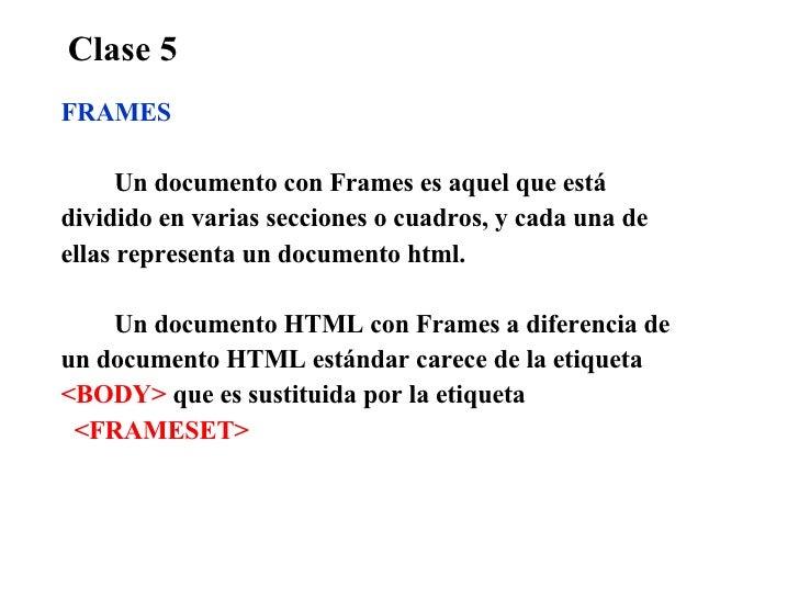 Clase 5 FRAMES Un documento con Frames es aquel que está  dividido en varias secciones o cuadros, y cada una de ellas repr...