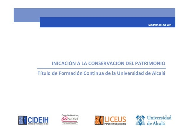 Modalidad on line      INICACIÓN A LA CONSERVACIÓN DEL PATRIMONIOTítulo de Formación Continua de la Universidad de Alcalá