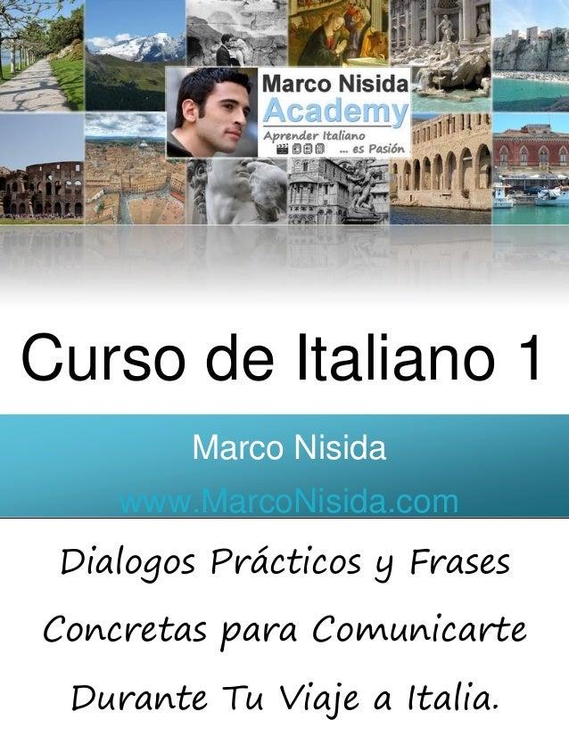 0 Curso de Italiano 1 Marco Nisida www.MarcoNisida.com Dialogos Prácticos y Frases Concretas para Comunicarte Durante Tu V...