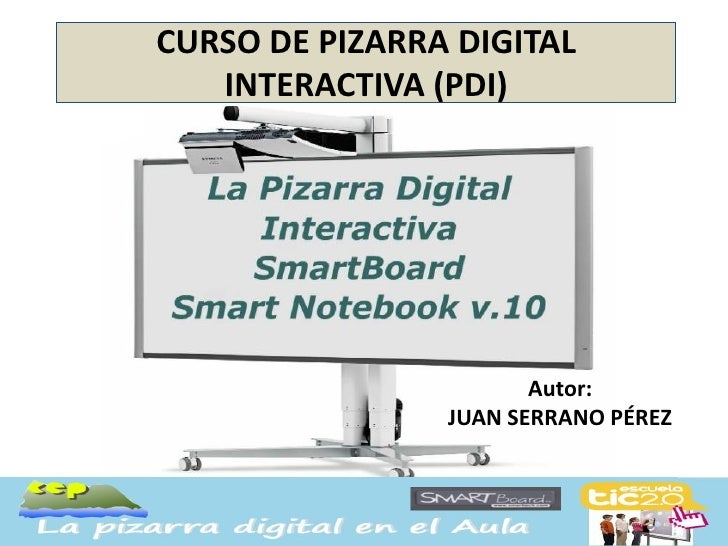 CURSO DE PIZARRA DIGITAL   INTERACTIVA (PDI)                       Autor:                JUAN SERRANO PÉREZ