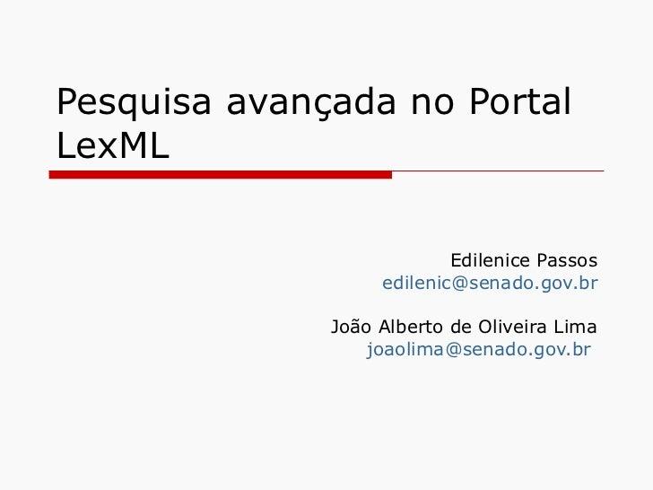 Pesquisa avançada no Portal LexML Edilenice Passos [email_address] João Alberto de Oliveira Lima [email_address]