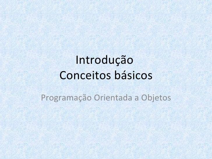 Introdução  Conceitos básicos Programação Orientada a Objetos