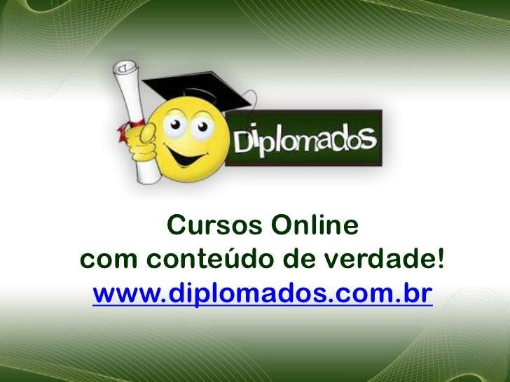 Cursos Onlinecom conteúdo de verdade! www.diplomados.com.br