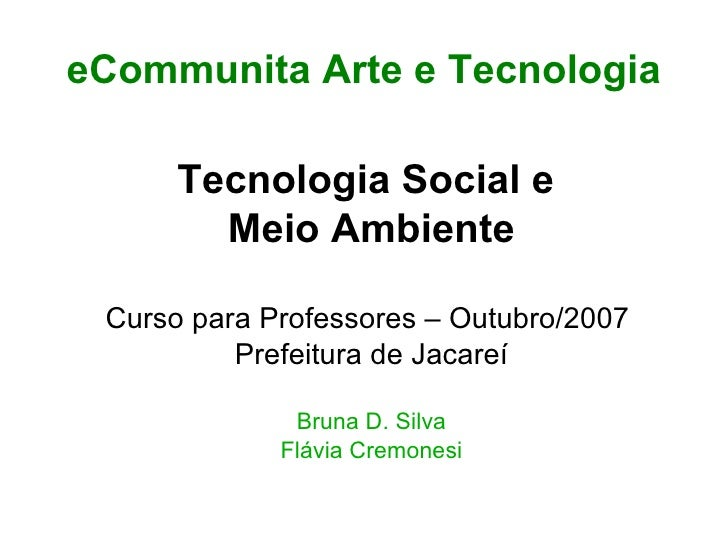 eCommunita Arte e Tecnologia <ul><ul><li>Tecnologia Social e  </li></ul></ul><ul><ul><li>Meio Ambiente </li></ul></ul><ul>...