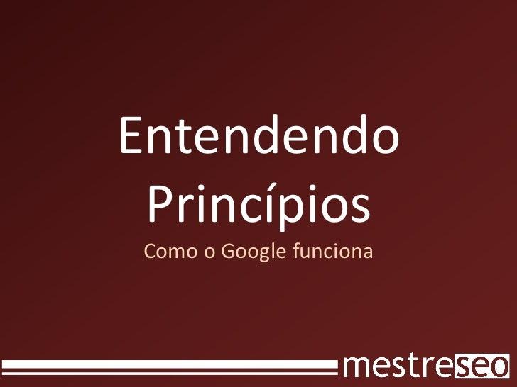 Entendendo Princípios Como o Google funciona