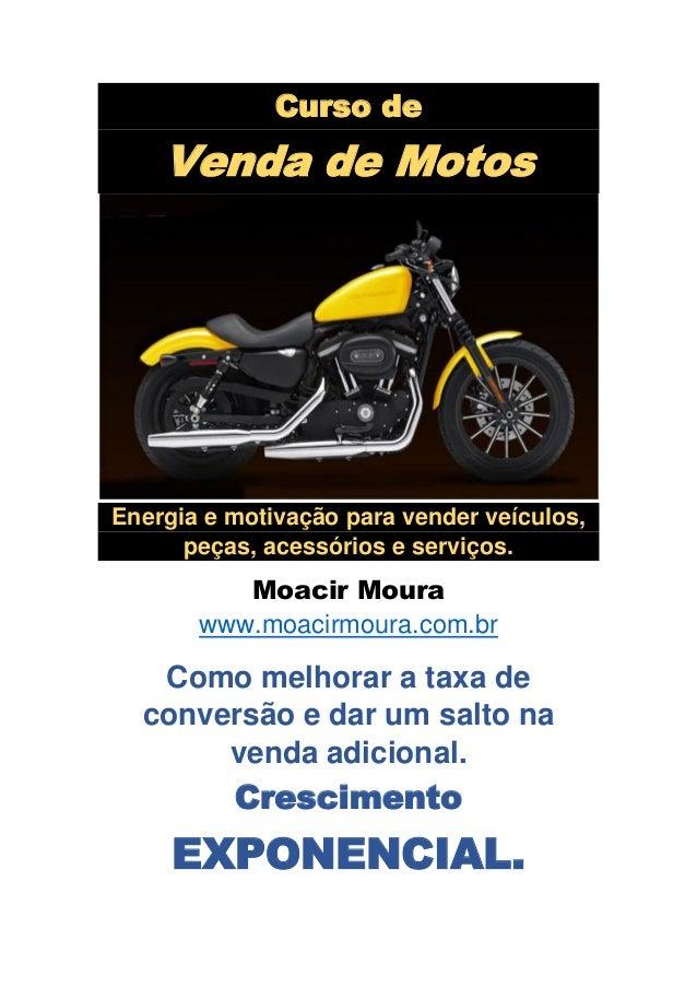 Curso de Venda de Motos Energia e motivação para vender veículos, peças, acessórios e serviços. Moacir Moura www.moacirmou...