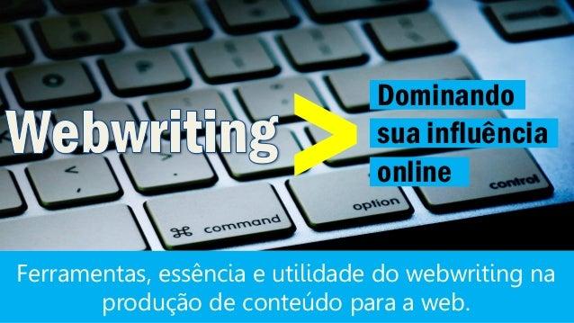 >Dominandosua influênciaonlineFerramentas, essência e utilidade do webwriting naprodução de conteúdo para a web.