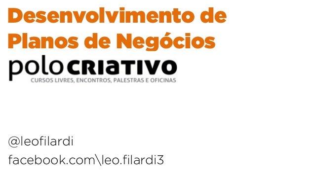 Desenvolvimento de Planos de Negócios @leofilardi facebook.comleo.filardi3