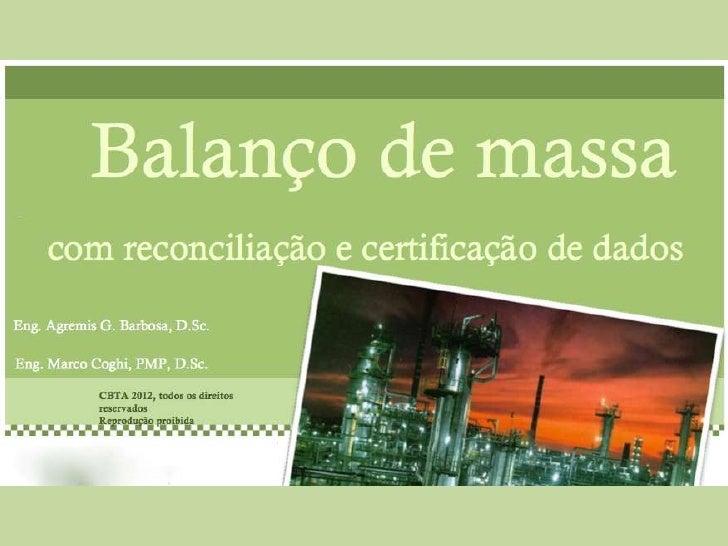Balanço de Massa comReconciliação & Certificação de Dados        Um programa de melhorias                 rumo à         E...