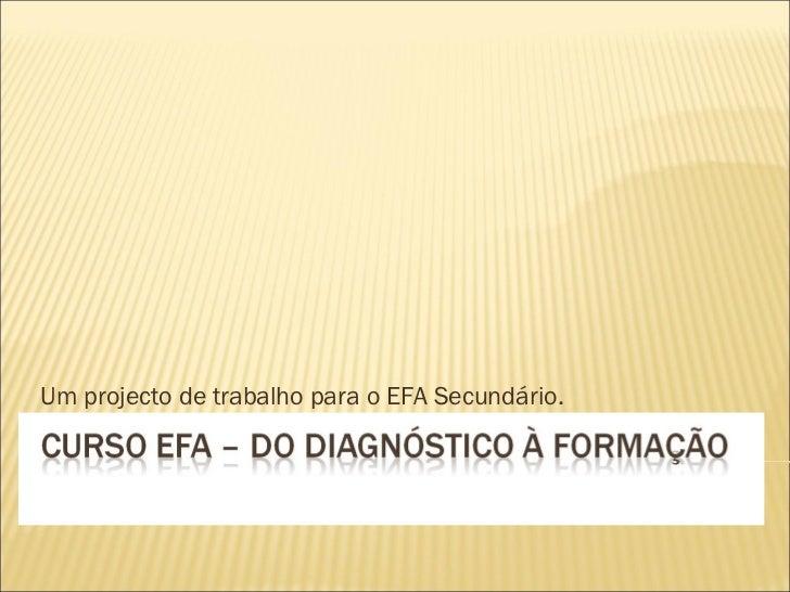 Um projecto de trabalho para o EFA Secundário.