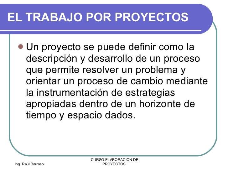 EL TRABAJO POR PROYECTOS  <ul><li>Un proyecto se puede definir como la descripción y desarrollo de un proceso que permite ...