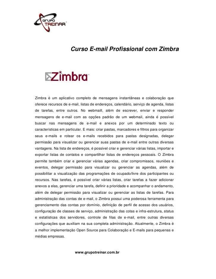 Curso E-mail Profissional com ZimbraZimbra é um aplicativo completo de mensagens instantâneas e colaboração queoferece rec...