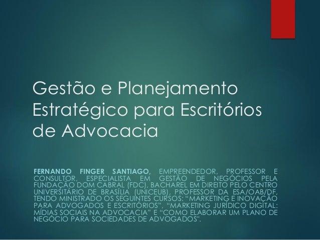 Gestão e Planejamento Estratégico para Escritórios de Advocacia FERNANDO FINGER SANTIAGO, EMPREENDEDOR, PROFESSOR E CONSUL...