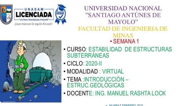 """UNIVERSIDAD NACIONAL """"SANTIAGO ANTÚNES DE MAYOLO"""" FACULTAD DE INGENIERIA DE MINAS • SEMANA 1 • CURSO: ESTABILIDAD DE ESTRU..."""