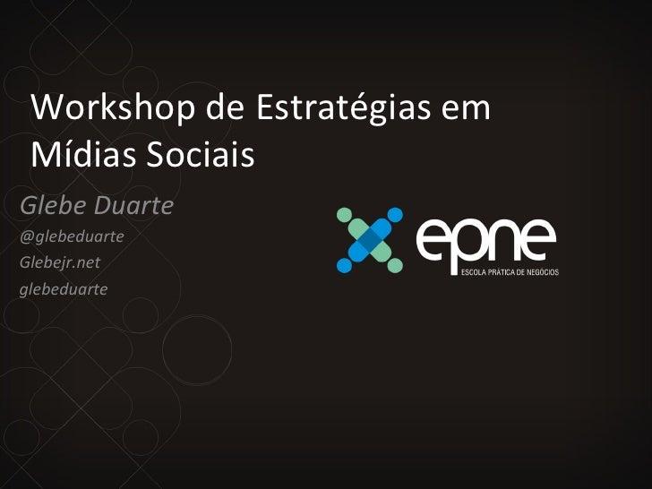 Workshop de Estratégias em  Mídias Sociais Glebe Duarte @glebeduarte Glebejr.net glebeduarte