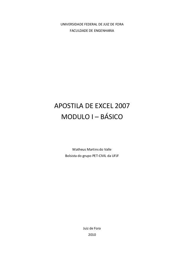 UNIVERSIDADE FEDERAL DE JUIZ DE FORA  FACULDADE DE ENGENHARIA  APOSTILA DE EXCEL 2007  MODULO I – BÁSICO  Matheus Martins ...