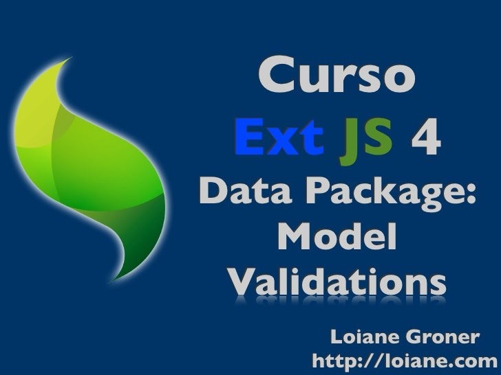 Curso Ext JS 4Data Package:   Model Validations       Loiane Groner     http://loiane.com