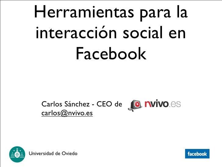 Herramientas para la   interacción social en         Facebook       Carlos Sánchez - CEO de      carlos@nvivo.es     Unive...