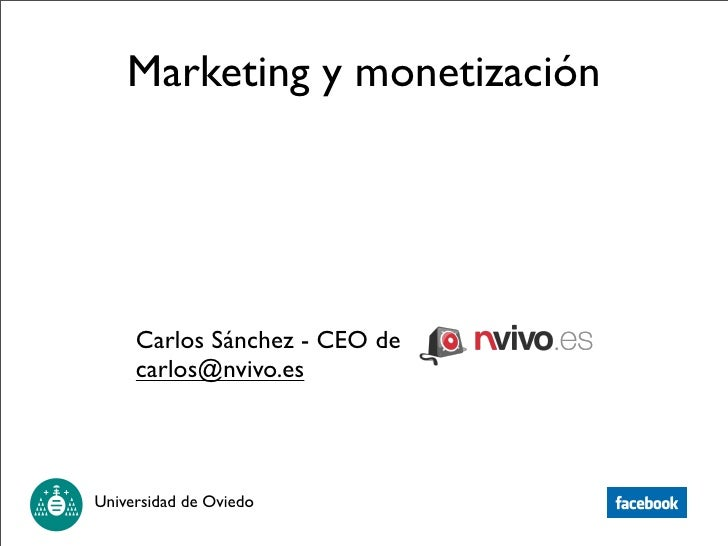 Marketing y monetización          Carlos Sánchez - CEO de      carlos@nvivo.es     Universidad de Oviedo