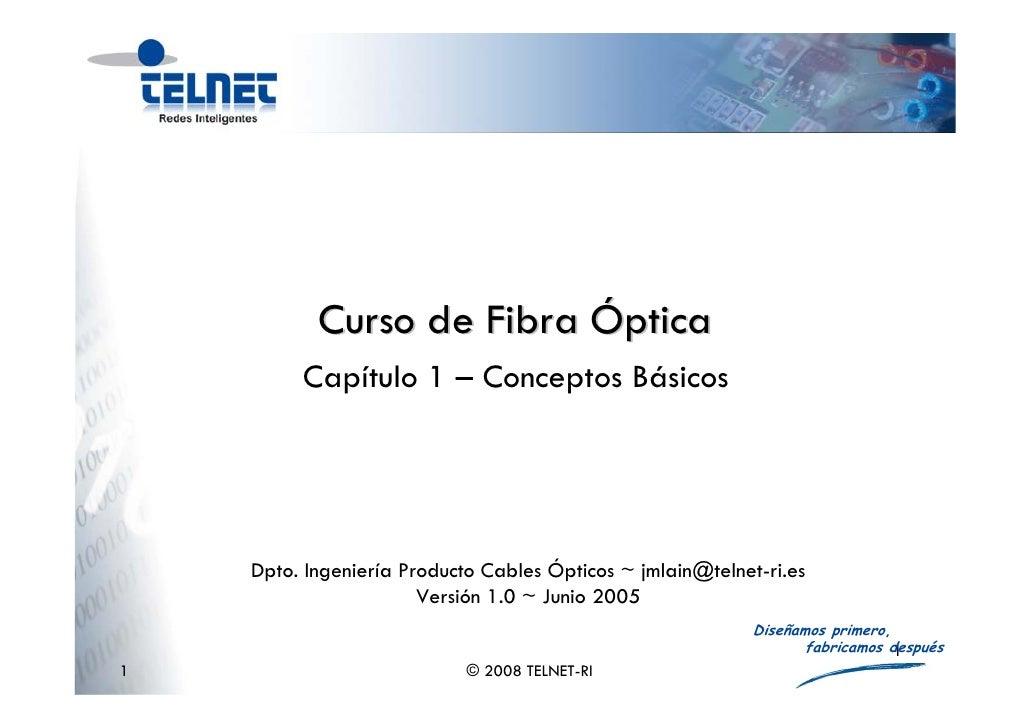Curso de Fibra Óptica          Capítulo 1 – Conceptos Básicos                  Adolfo García Yagüe ~ agy@telnet-ri.es     ...