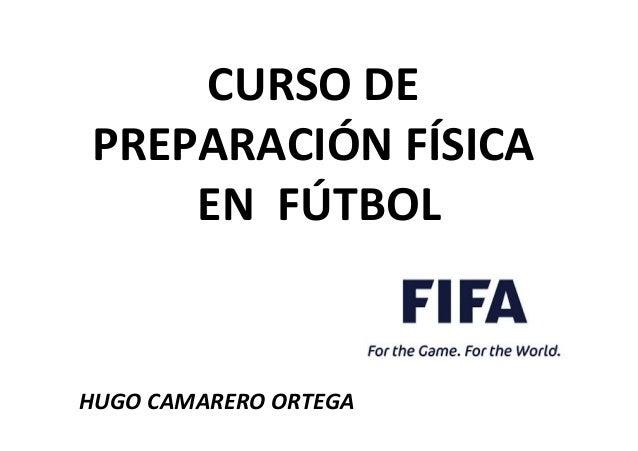 CURSO  DE     PREPARACIÓN  FÍSICA     EN    FÚTBOL         HUGO  CAMARERO  ORTEGA