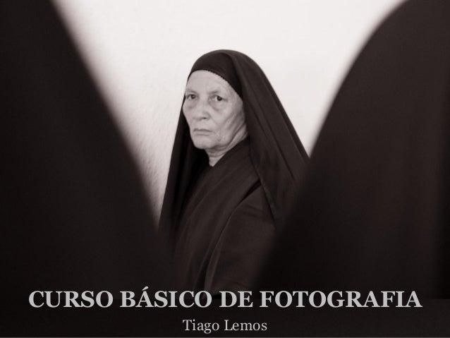 CURSO BÁSICO DE FOTOGRAFIA          Tiago Lemos